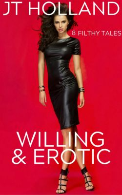 Willing & Erotic: 8 Filthy Tales, JT Holland