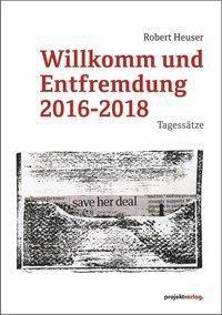 Willkomm und Entfremdung 2016-2018 - Robert Heuser  