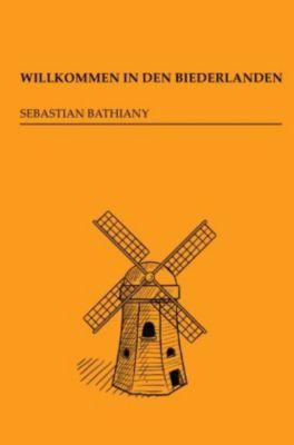 Willkommen in den Biederlanden - Sebastian Bathiany  