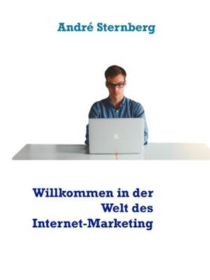 Willkommen in der Welt des Internet-Marketing, André Sternberg