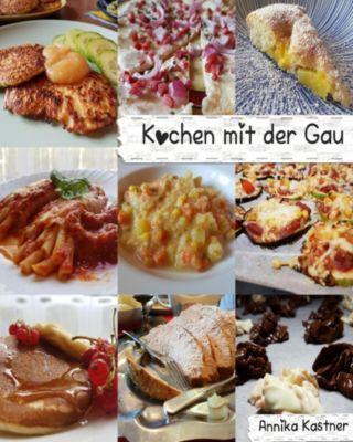 Willkommen in meiner Küche: Kochen mit der Gau, Annika Kastner