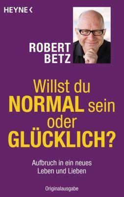 Willst du normal sein oder glücklich?, Robert Betz
