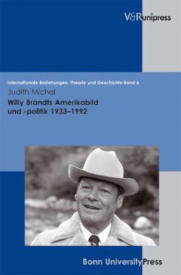 Willy Brandts Amerikabild und -politik 1933-1992, Judith Michel