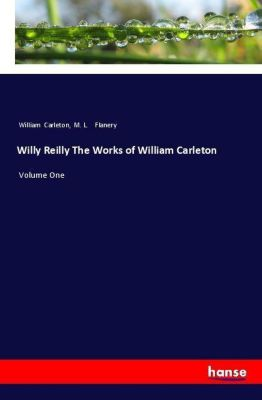 Willy Reilly The Works of William Carleton, William Carleton, M. L. Flanery