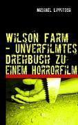 Wilson Farm - Unverfilmtes Drehbuch zu einem Horrorfilm, Michael Lippitsch