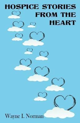 WIN & Associates: Hospice Stories from the Heart, Wayne I. Norman
