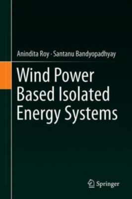 Wind Power Based Isolated Energy Systems, Anindita Roy, Santanu Bandyopadhyay