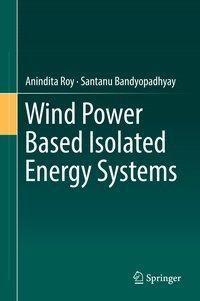 Wind Power Based Isolated Energy Systems, Anindita Roy, Santanu Bandyopadhyay
