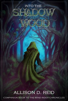 Wind Rider Chronicles: Into the Shadow Wood, Allison D. Reid
