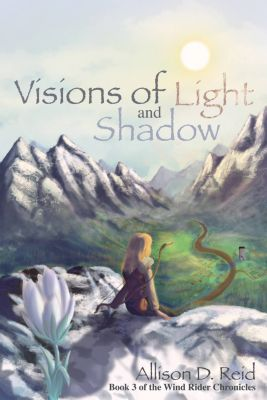 Wind Rider Chronicles: Visions of Light and Shadow, Allison D. Reid
