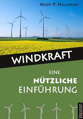 Windkraft - Eine nützliche Einführung, Hillmann Andy P.