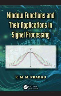 Window Functions and Their Applications in Signal Processing, K. M. M. Prabhu