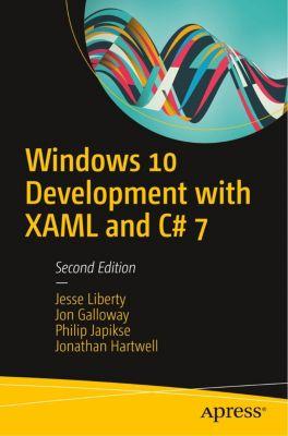 Windows 10 Development with XAML and C# 7, Jesse Liberty, Jon Galloway, Philip Japikse, Jonathan Hartwell