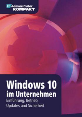 Windows 10 im Unternehmen, Holger Brink, Florian Frommherz, Marc Grote, Mark Heitbrink, Thomas Joos, Matthias Wessner, Thomas Wiefel