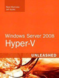 Windows® Server 2008 Hyper-V Unleashed, Rand Morimoto, Jeff Guillet
