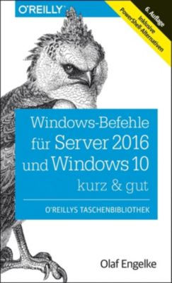 Windows-Befehle für Server 2016 und Windows 10 - kurz & gut, Olaf Engelke