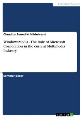 WindowsMedia - The Role of Microsoft Corporation in the current Multimedia Industry, Claudius Benedikt Hildebrand