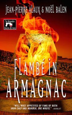 Winemaker Detective: Flambé in Armagnac, Jean-Pierre Alaux, Noel Balen