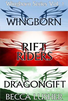 Wingborn: Wingborn Series Volume 1: Wingborn, Rift Riders and Dragongift, Becca Lusher