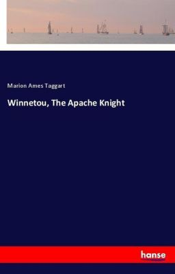 Winnetou, The Apache Knight, Marion Ames Taggart