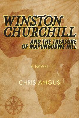 Winston Churchill and the Treasure of Mapungubwe Hill, Chris Angus