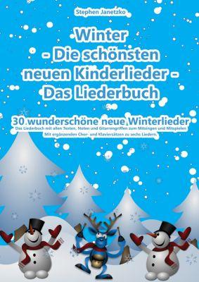 Winter  - Die schönsten neuen Kinderlieder - Das Liederbuch, Stephen Janetzko