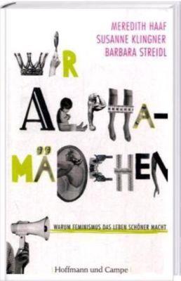 Wir Alphamädchen, Meredith Haaf, Susanne Klingner, Barbara Streidl