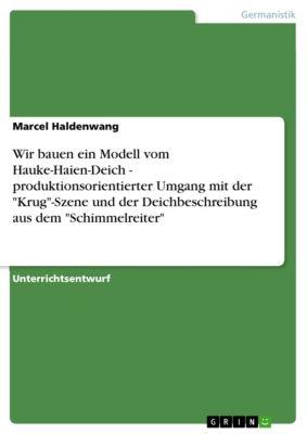 Wir bauen ein Modell vom Hauke-Haien-Deich - produktionsorientierter Umgang mit der Krug-Szene und der Deichbeschreibung aus dem Schimmelreiter, Marcel Haldenwang