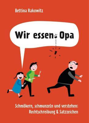 Wir essen, Opa. Schmökern, schmunzeln und verstehen: Rechtschreibung & Satzzeichen - Bettina Rakowitz |