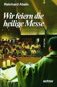 Wir feiern die heilige Messe, Reinhard Abeln