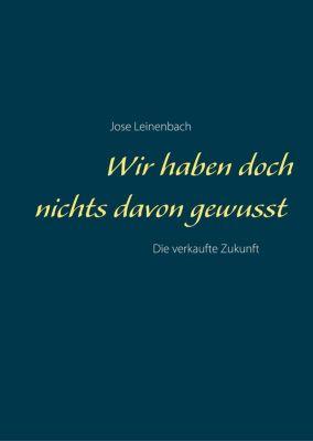 Wir haben doch nichts davon gewusst, Jose Leinenbach