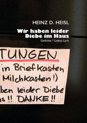 Wir haben leider Diebe im Haus - Heinz D. Heisl |