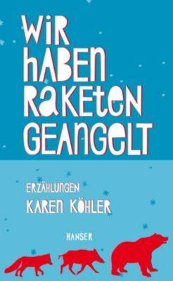 Wir haben Raketen geangelt, Karen Köhler