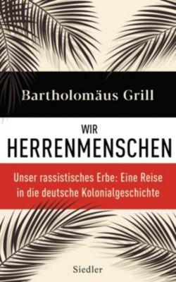 Wir Herrenmenschen - Bartholomäus Grill |