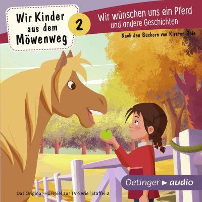 Wir Kinder aus dem Möwenweg: Wir Kinder aus dem Möwenweg - Wir wünschen uns ein Pferd und andere Geschichten, Kirsten Boie