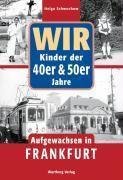 Wir Kinder der 40er & 50er Jahre. Aufgewachsen in Frankfurt, Helga Schwuchow