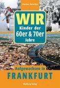 Wir Kinder der 60er & 70er Jahre. Aufgewachsen in Frankfurt, Markus Kutscher