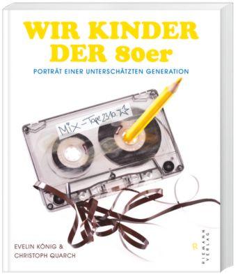 Wir Kinder der 80er, Evelin König, Christoph Quarch