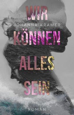 Wir können alles sein - Johanna Kramer |