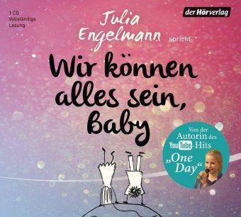 Wir können alles sein, Baby, 1 Audio-CD, Julia Engelmann