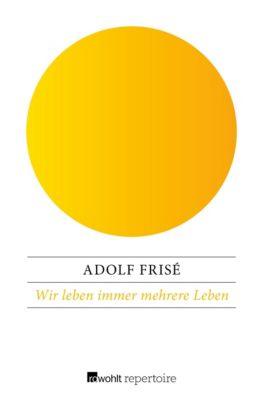 Wir leben immer mehrere Leben - Adolf Frisé  