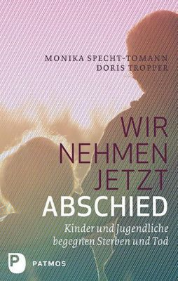 Wir nehmen jetzt Abschied, Monika Specht-Tomann, Doris Tropper