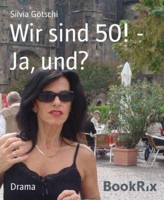 Wir sind 50! - Ja, und?, Silvia Götschi