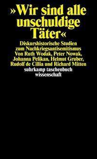 Wir sind alle unschuldige Täter, Ruth Wodak, Peter Nowak, Johanna Pelikan, Helmut Gruber, Rudolf de Zilia, Richard Mitten