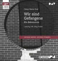 Wir sind Gefangene. Ein Bekenntnis, 1 MP3-CD, Oskar Maria Graf