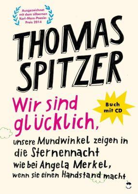 Wir sind glücklich, unsere Mundwinkel zeigen in die Sternennacht wie bei Angela Merkel, wenn sie einen Handstand macht, - Thomas Spitzer |