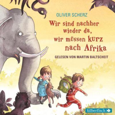 Wir sind nachher wieder da, wir müssen kurz nach Afrika, 1 Audio-CD, Oliver Scherz