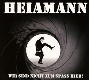 Wir Sind Nicht Zum Spass Hier, Heiamann
