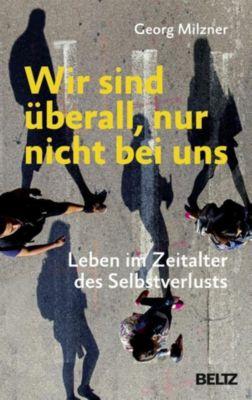 Wir sind überall, nur nicht bei uns - Georg Milzner pdf epub