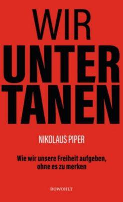 Wir Untertanen - Nikolaus Piper |
